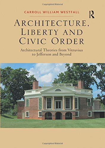 9781138567801: Architecture, Liberty and Civic Order: Architectural Theories from Vitruvius to Jefferson and Beyond
