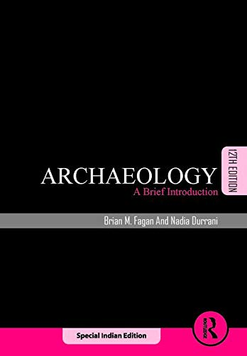 Archaeology: A Brief Introduction 12Th Edition.: Brian M. Fagan,