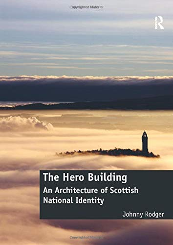 9781138570108: The Hero Building: An Architecture of Scottish National Identity
