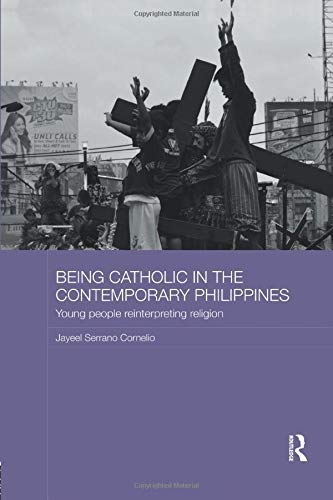 9781138572386: Being Catholic in the Contemporary Philippines: Young People Reinterpreting Religion (Routledge Religion in Contemporary Asia Series)