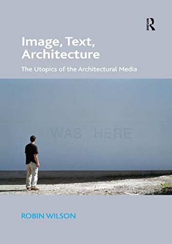 9781138573260: Image, Text, Architecture: The Utopics of the Architectural Media