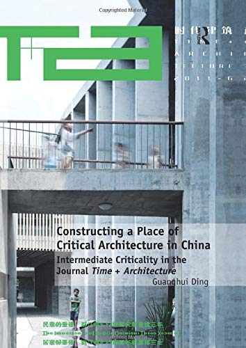 9781138573321: Constructing a Place of Critical Architecture in China: Intermediate Criticality in the Journal Time + Architecture
