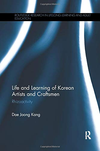 9781138575172: Life and Learning of Korean Artists and Craftsmen: Rhizoactivity (Routledge Research in Lifelong Learning and Adult Education)