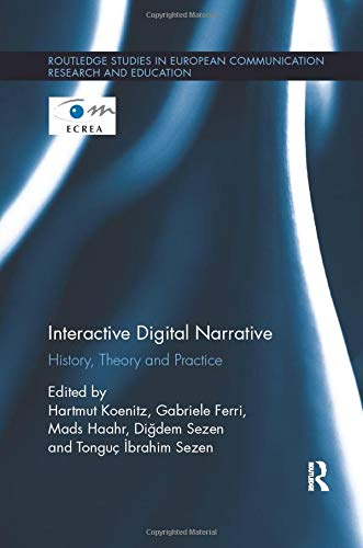 9781138575714: Interactive Digital Narrative: History, Theory and Practice (Routledge Studies in European Communication Research and Education)