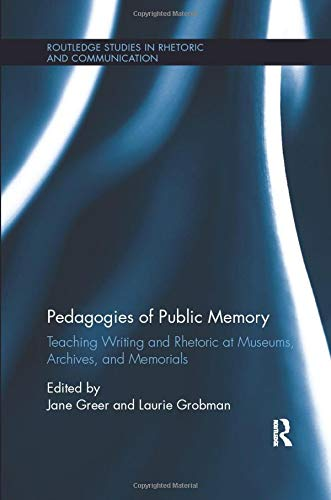 9781138575745: Pedagogies of Public Memory: Teaching Writing and Rhetoric at Museums, Memorials, and Archives (Routledge Studies in Rhetoric and Communication)
