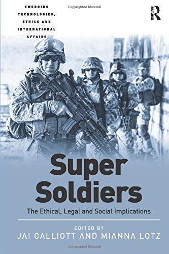 9781138576520: Super Soldiers: The Ethical, Legal and Social Implications (Emerging Technologies, Ethics and International Affairs)