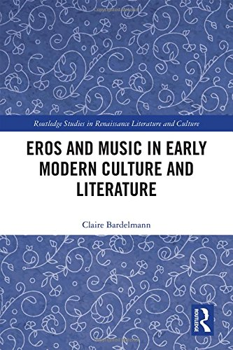 Eros and Music in Early Modern Culture and Literature (Routledge Studies in Renaissance Literature ...