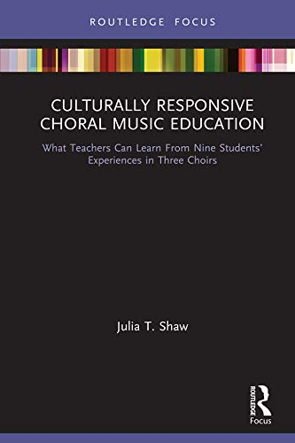 9781138587502: Culturally Responsive Choral Music Education: What Teachers Can Learn From Nine Students' Experiences in Three Choirs (Culturally Responsive Teaching in Music Education)