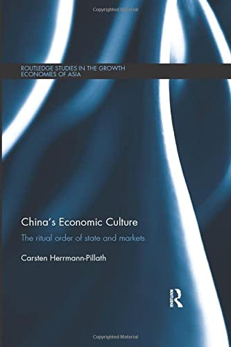 9781138588080: China's Economic Culture: The Ritual Order of State and Markets (Routledge Studies in the Growth Economies of Asia)