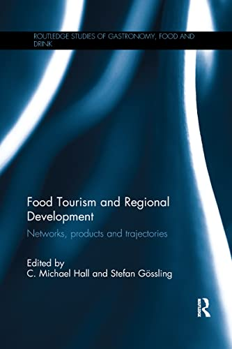 9781138592414: Food Tourism and Regional Development: Networks, products and trajectories (Routledge Studies of Gastronomy, Food and Drink)