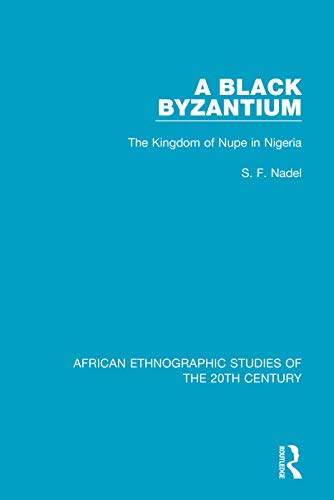 9781138596696: A Black Byzantium: The Kingdom of Nupe in Nigeria (African Ethnographic Studies of the 20th Century)