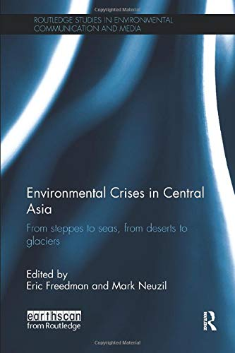9781138597532: Environmental Crises in Central Asia: From steppes to seas, from deserts to glaciers (Routledge Studies in Environmental Communication and Media)