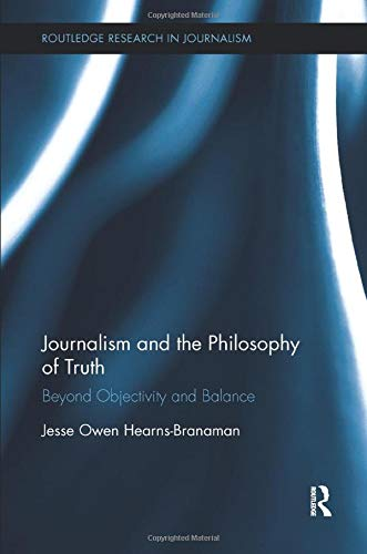 9781138599581: Journalism and the Philosophy of Truth: Beyond Objectivity and Balance