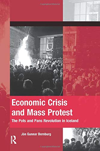 9781138600126: Economic Crisis and Mass Protest: The Pots and Pans Revolution in Iceland (The Mobilization Series on Social Movements, Protest, and Culture)