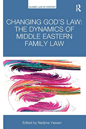 Changing God?s Law: The dynamics of Middle Eastern family law (Islamic Law in Context)