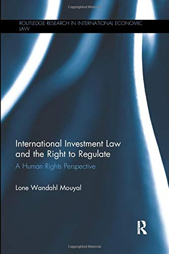 9781138614222: International Investment Law and the Right to Regulate: A human rights perspective (Routledge Research in International Economic Law)