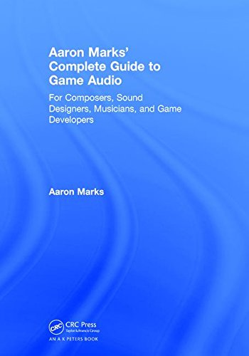 9781138628854: Aaron Marks' Complete Guide to Game Audio: For Composers, Sound Designers, Musicians, and Game Developers