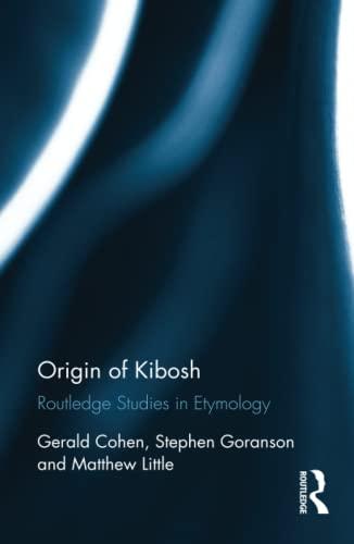 Origin of Kibosh: Routledge Studies in Etymology: Cohen, Gerald, Goranson,