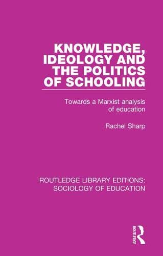 Knowledge, Ideology and the Politics of Schooling: SHARP, RACHEL