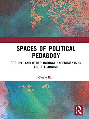 9781138633216: Spaces of Political Pedagogy: Occupy! and other radical experiments in adult learning