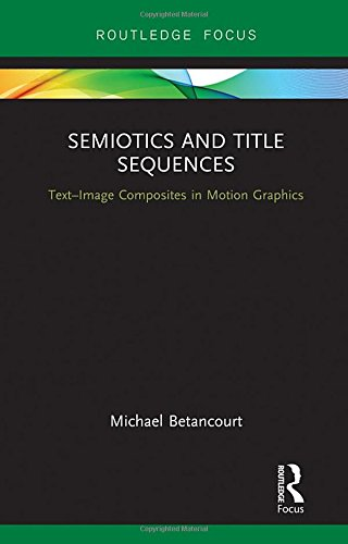 Semiotics and Title Sequences: Text-Image Composites in Motion Graphics (Routledge Studies in Media...