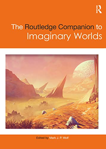 The Routledge Companion to Imaginary Worlds (Routledge Media and Cultural Studies Companions)