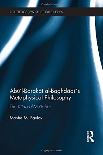 9781138640498: Abū'l-Barakāt al-Baghdādī's Metaphysical Philosophy: The Kitāb al-Mu'tabar (Routledge Jewish Studies Series)