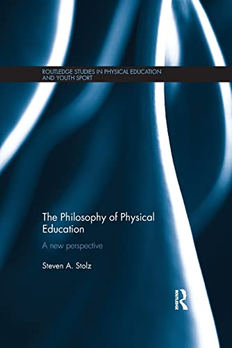 9781138641297: The Philosophy of Physical Education: A New Perspective (Routledge Studies in Physical Education and Youth Sport)