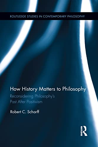 9781138642157: How History Matters to Philosophy: Reconsidering Philosophy's Past After Positivism (Routledge Studies in Contemporary Philosophy)