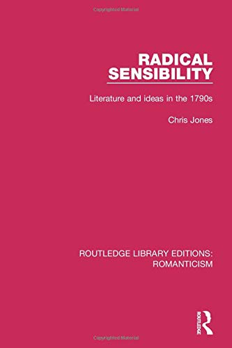 9781138642539: Radical Sensibility: Literature and Ideas in the 1790s (Routledge Library Editions: Romanticism)
