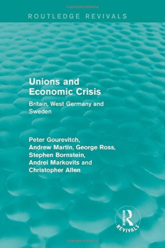 9781138642577: Unions and Economic Crisis: Britain, West Germany and Sweden (European Trade Unions and the 1970s Economic Crisis) (Volume 2)