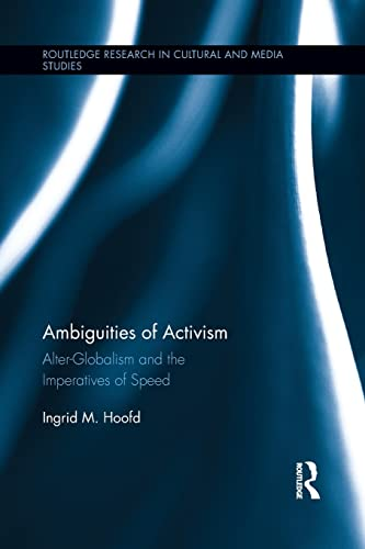 Ambiguities of Activism: Alter-Globalism and the Imperatives of Speed: HOOFD, INGRID M.