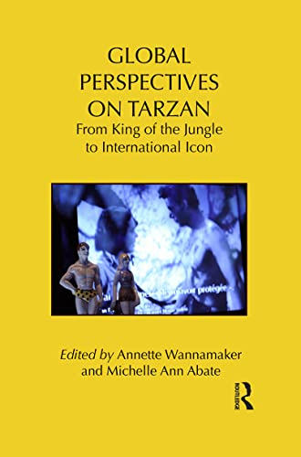 Global Perspectives on Tarzan: From King of the Jungle to International Icon: WANNAMAKER, ANNETTE; ...