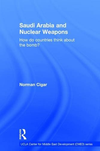 9781138643291: Saudi Arabia and Nuclear Weapons: How do countries think about the bomb? (UCLA Center for Middle East Development (CMED) series)