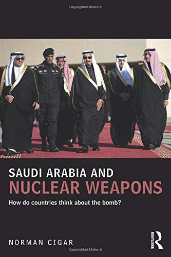 9781138643307: Saudi Arabia and Nuclear Weapons: How do countries think about the bomb? (UCLA Center for Middle East Development (CMED) series)