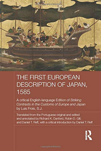 9781138643321: The First European Description of Japan, 1585: A Critical English-Language Edition of Striking Contrasts in the Customs of Europe and Japan by Luis Frois, S.J. (Japan Anthropology Workshop Series)