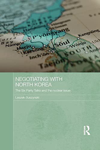 9781138643369: Negotiating with North Korea: The Six Party Talks and the Nuclear Issue (Routledge Security in Asia Pacific)