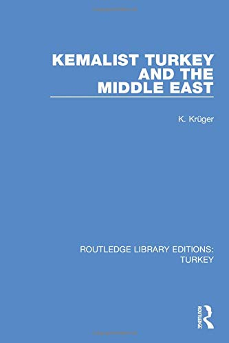 Kemalist Turkey and the Middle East: KRUEGER, CARL