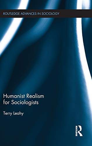 9781138644960: Humanist Realism for Sociologists (Routledge Advances in Sociology)