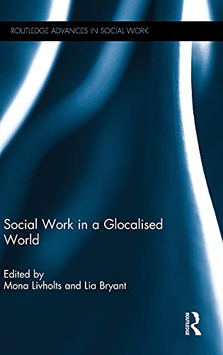 Social Work in a Glocalised World (Routledge Advances in Social Work): Routledge