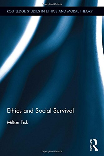 Ethics and Social Survival (Routledge Studies in Ethics and Moral Theory): Milton Fisk