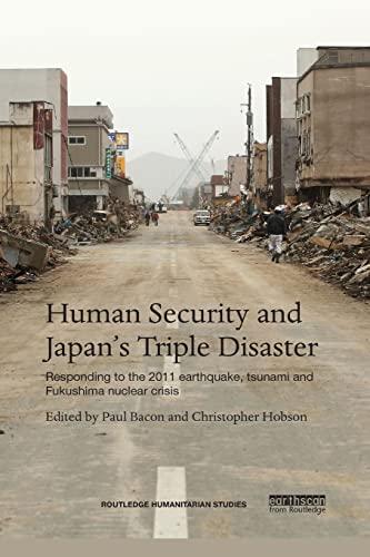 9781138646988: Human Security and Japan's Triple Disaster: Responding to the 2011 earthquake, tsunami and Fukushima nuclear crisis