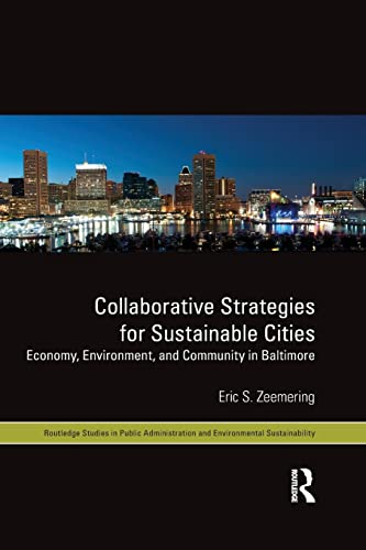 Collaborative Strategies for Sustainable Cities: Economy, Environment and Community in Baltimore: ...