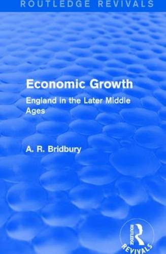 9781138647831: Economic Growth: England in the Later Middle Ages (Routledge Revivals)