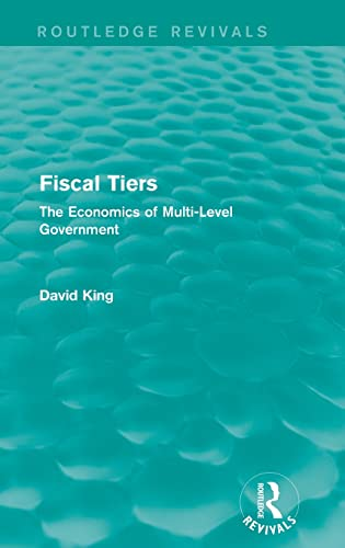 9781138648029: Fiscal Tiers: The Economics of Multi-Level Government