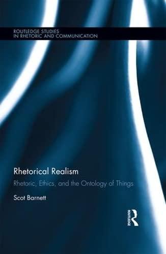 9781138648210: Rhetorical Realism: Rhetoric, Ethics, and the Ontology of Things (Routledge Studies in Rhetoric and Communication)