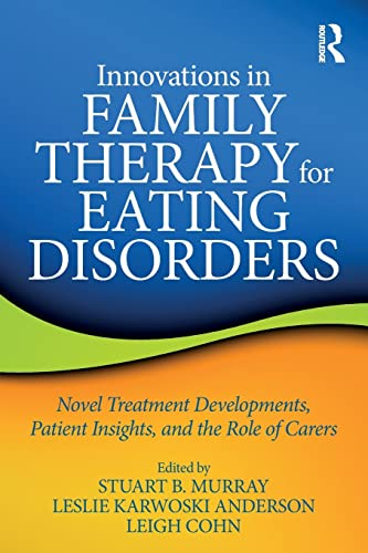 9781138648999: Innovations in Family Therapy for Eating Disorders: Novel Treatment Developments, Patient Insights, and the Role of Carers