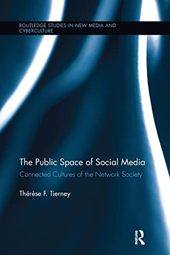 9781138649309: The Public Space of Social Media: Connected Cultures of the Network Society (Routledge Studies in New Media and Cyberculture)