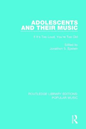 Adolescents and their Music: If It's Too Loud, You're Too Old (Routledge Library Editions...