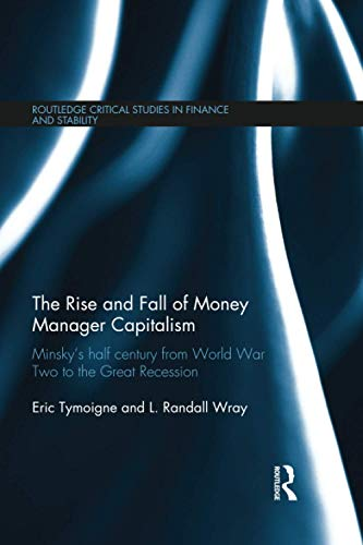 9781138650169: The Rise and Fall of Money Manager Capitalism: Minsky's half century from world war two to the great recession (Routledge Critical Studies in Finance and Stability)